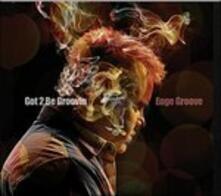 Got 2 Be Groovin - CD Audio di Euge Groove
