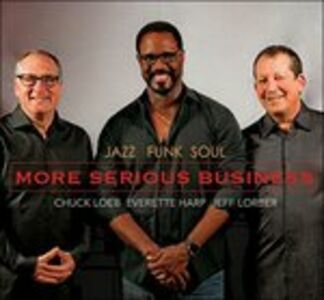 CD Jazz Funk Soul. More Serious Business Jeff Lorber , Chuck Loeb , Everette Harp