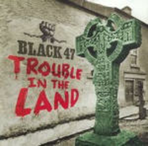 CD Trouble in the Land di Black 47