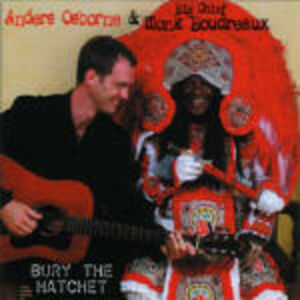 CD Bury the Hatchet Anders Osborne , Big Chief Monk Boudreaux