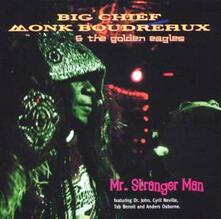 Mr. Stranger Man - CD Audio di Big Chief Monk Boudreaux,Golden Eagles