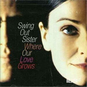 CD Where Our Love Grows di Swing Out Sister
