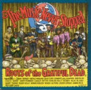 CD The Music Never Stopped. Roots of the Grateful Dead