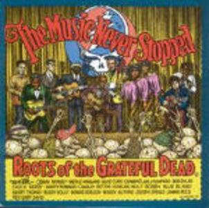 Foto Cover di The Music Never Stopped. Roots of the Grateful Dead, CD di  prodotto da Shanachie