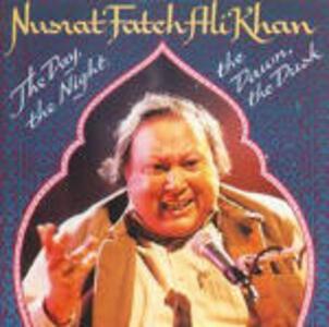 The Day, the Night, the Dawn, the Dusk - CD Audio di Nusrat Fateh Ali Khan