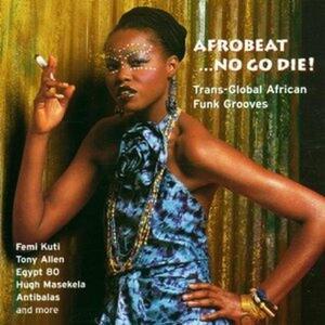 Afrobeat No Go Die: Trans-Global African Funk - CD Audio