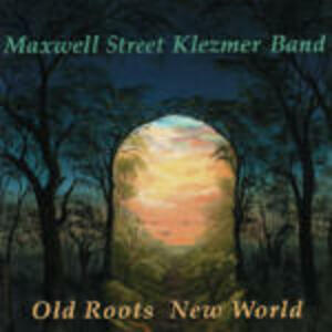 Old Roots New World - CD Audio di Maxwell Street Klezmer Band