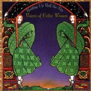 CD Holding up Half the Sky. Voices of Celtic Women