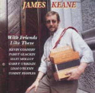 With Friends Like These - CD Audio di James Keane