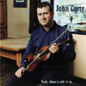 Yeh, That's All it is - CD Audio di John Carty