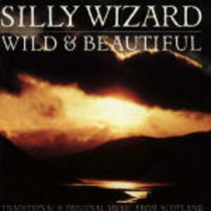 Wild and Beautiful - CD Audio di Silly Wizard