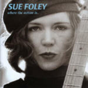 Where the Action is - CD Audio di Sue Foley