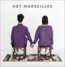 Hey Marseilles - Vinile LP di Hey Marseilles