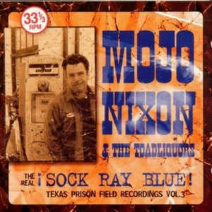 CD The Real Sock Ray Blue Mojo Nixon , Toadliquors