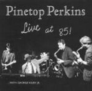 Foto Cover di Live at 85!, CD di Pinetop Perkins, prodotto da Shanachie