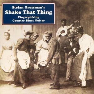 Shake That Thing - CD Audio di Stefan Grossman