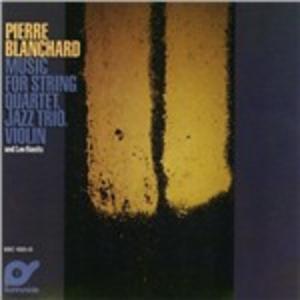 CD Music for String Quartet, Jazz Trio, Violin and Lee Konitz di Pierre Blanchard