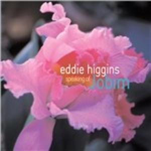 CD Speaking of Jobim di Eddie Higgins