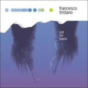 Not for Piano - CD Audio di Francesco Tristano