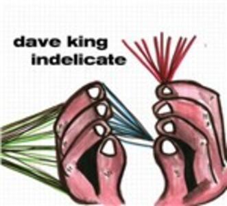 Indelicate - CD Audio di Dave King