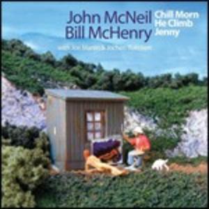 CD Chill Morn He Climb Jenny John McNeil , Bill McHenry