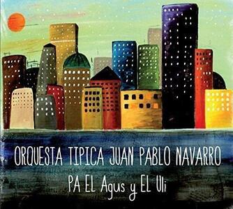 Pa el agus y el uli - CD Audio di Juan Pablo Navarro (Orquesta Tipica)