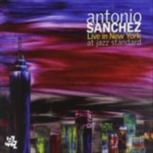 Live in New York at Jazz Standard - CD Audio di Antonio Sanchez
