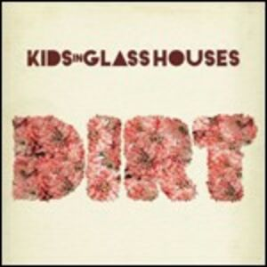 CD Dirt di Kids in Glass Houses