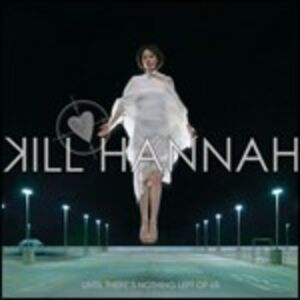 Foto Cover di Until There's Nothing Left of Us, CD di Kill Hannah, prodotto da Roadrunner
