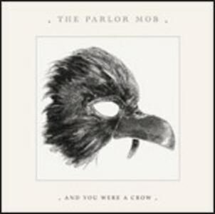 And You Were a Crow - CD Audio di Parlor Mob