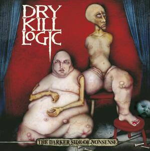 The Darker Side of Nonsense - CD Audio di Dry Kill Logic