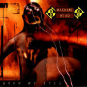 Burn my Eyes - CD Audio di Machine Head