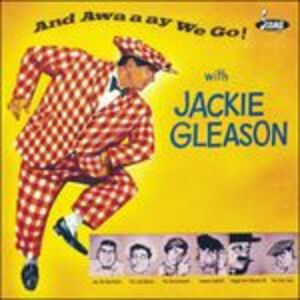 CD And Awa a Ay We Go! di Jackie Gleason