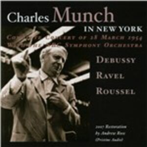 CD Charles Munch in New York Claude Debussy , Maurice Ravel , Albert Roussel