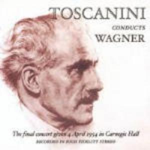 CD L'ultimo concerto di Toscanini, 4/4/1954 di Richard Wagner