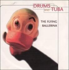 Flying Ballerina - CD Audio di Drums and Tuba