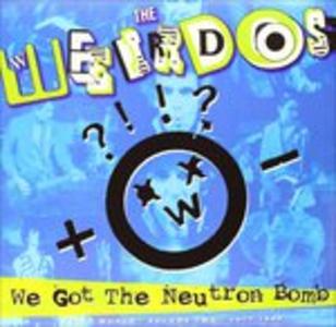 Vinile We Got the Neutron Bomb Weirdos