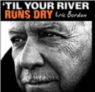 Til Your River Runs Dry - Vinile LP di Eric Burdon