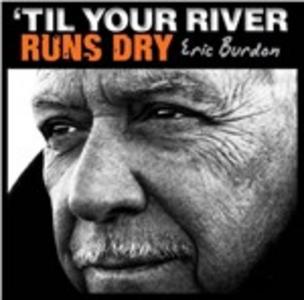 CD Til Your River Runs Dry di Eric Burdon
