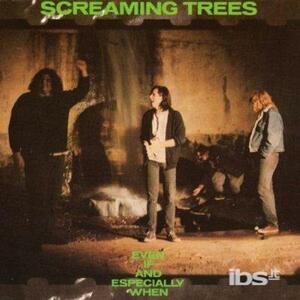 Even if and Especially When - CD Audio di Screaming Trees