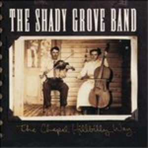 CD Chapel Hillbilly Way di Shady Grove Band