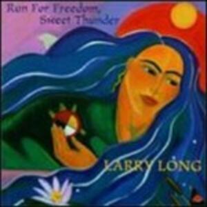 Run For Freedom-Sweet Thu - CD Audio di Larry Long