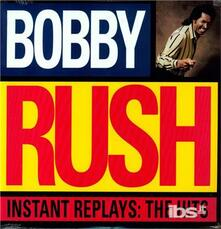 Instant Replays. The Hits - Vinile LP di Bobby Rush