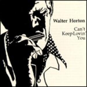 Can't Keep Lovin' you - CD Audio di Big Walter Horton