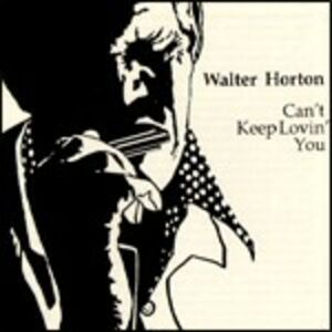 CD Can't Keep Lovin' you di Big Walter Horton