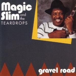 Gravel Road - CD Audio di Magic Slim,Teardrops
