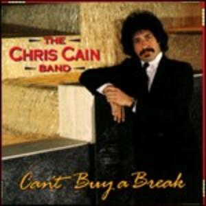 Can't Buy a Break - CD Audio di Chris Cain (Band)