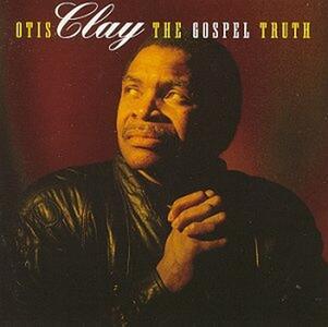 The Gospel Truth - CD Audio di Otis Clay