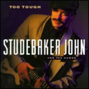 Too Tough - CD Audio di Studebaker John,Hawks