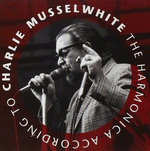 CD The Armonica According to Charlie Musselwhite di Charlie Musselwhite